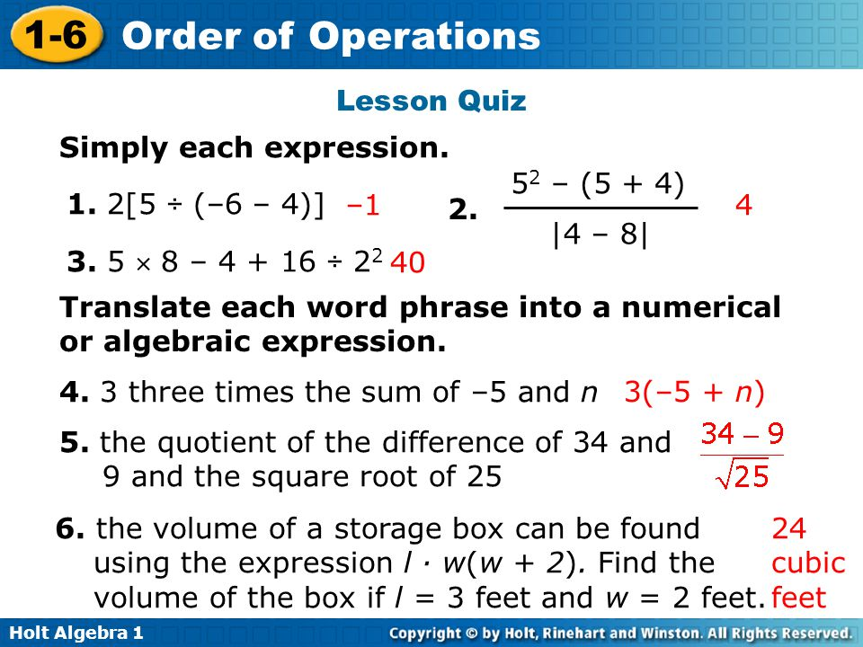 Lesson Quiz Simply each expression. 2. 52 – (5 + 4) |4 – 8| 1. 2[5 ÷ (–6 – 4)] –1. 4. 3. 5  8 – 4 + 16 ÷ 22.